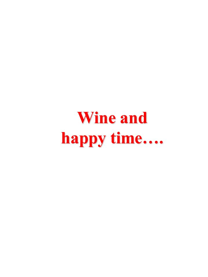 Wine and happy time….