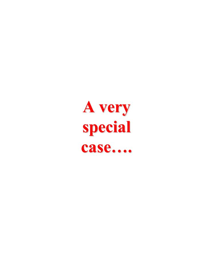 A very special case….