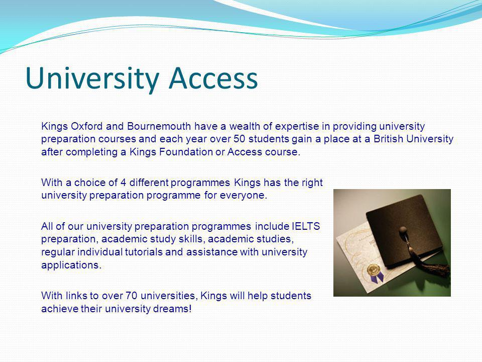 University Access Kings Oxford and Bournemouth have a wealth of expertise in providing university preparation courses and each year over 50 students g