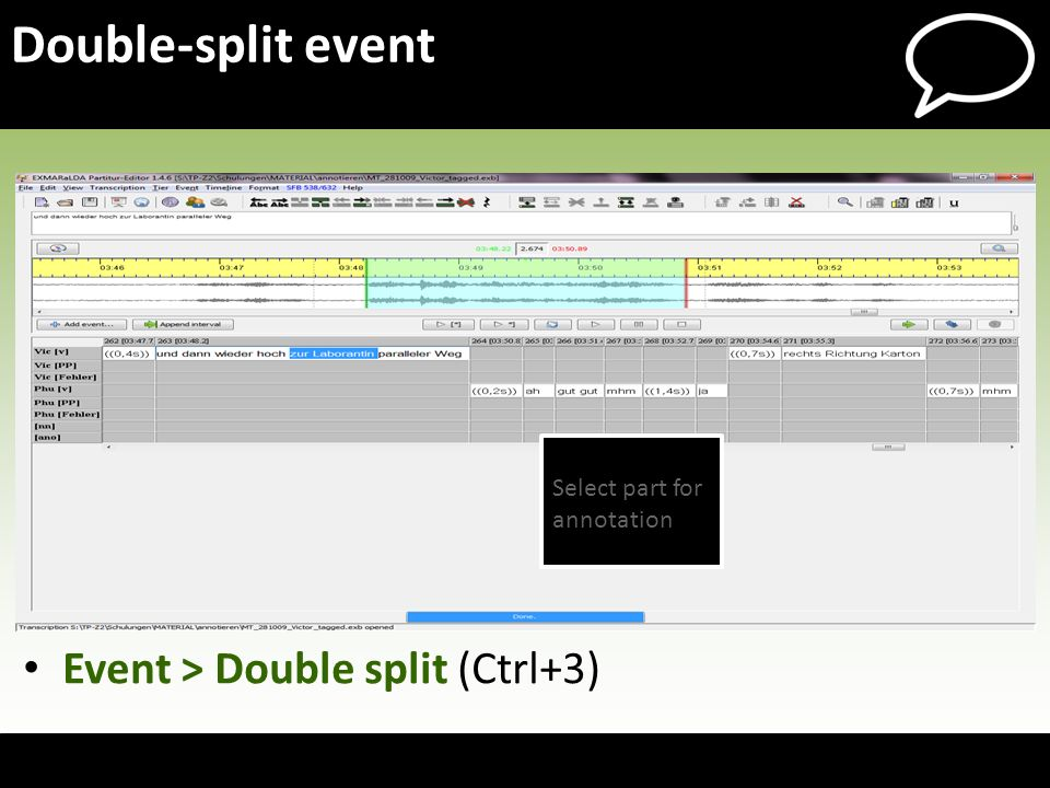 Event > Double split (Ctrl+3) Double-split event Select part for annotation