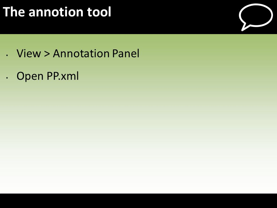The annotion tool View > Annotation Panel Open PP.xml