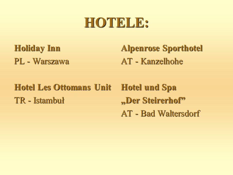 HOTELE: Holiday Inn PL - Warszawa Hotel Les Ottomans Unit TR - Istambuł Alpenrose Sporthotel AT - Kanzelhohe Hotel und Spa Der Steirerhof AT - Bad Waltersdorf