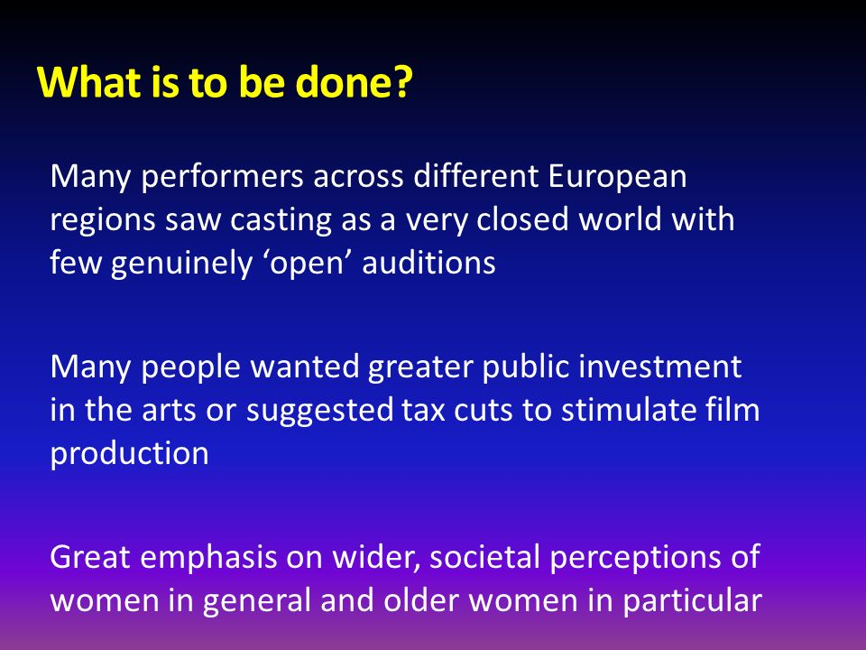 What is to be done? Many performers across different European regions saw casting as a very closed world with few genuinely open auditions Many people