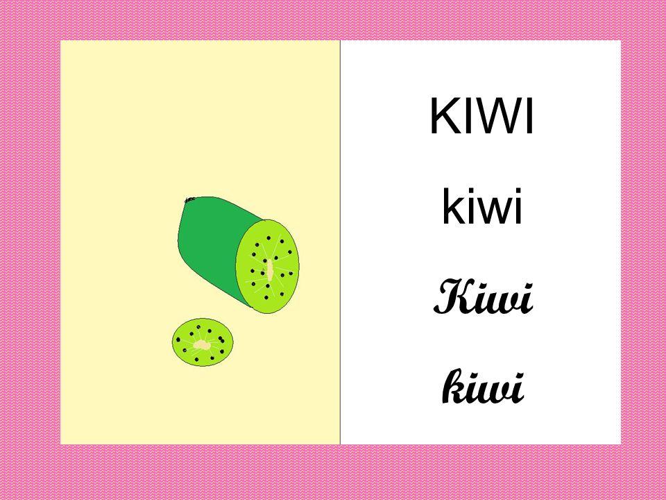 KIWI kiwi Kiwi kiwi