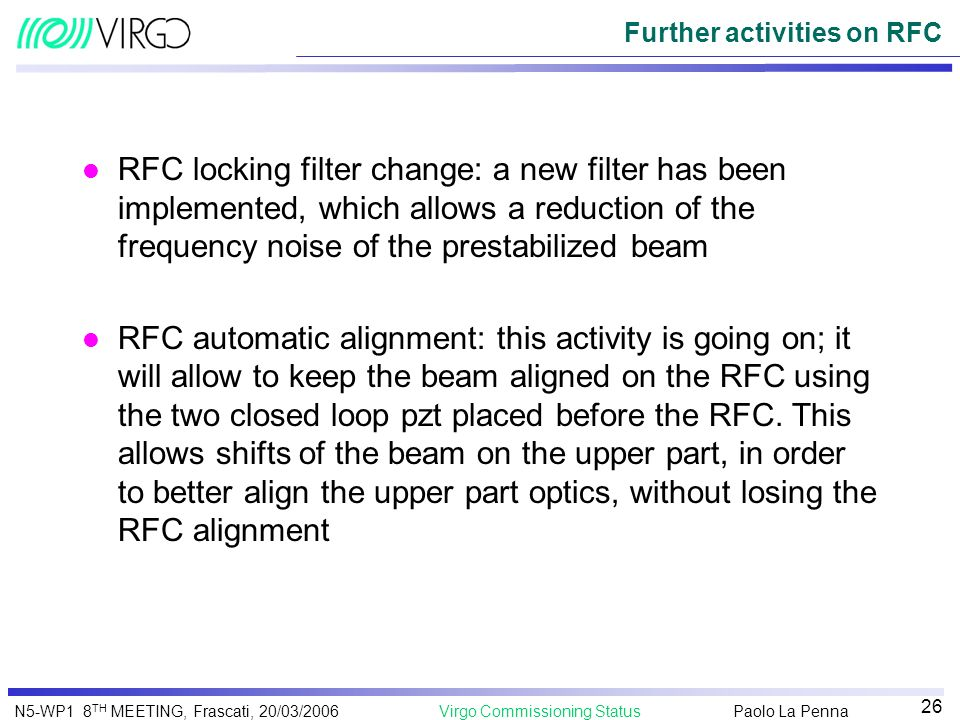 Paolo La Penna Virgo Commissioning StatusN5-WP1 8 TH MEETING, Frascati, 20/03/2006 26 Further activities on RFC l RFC locking filter change: a new fil
