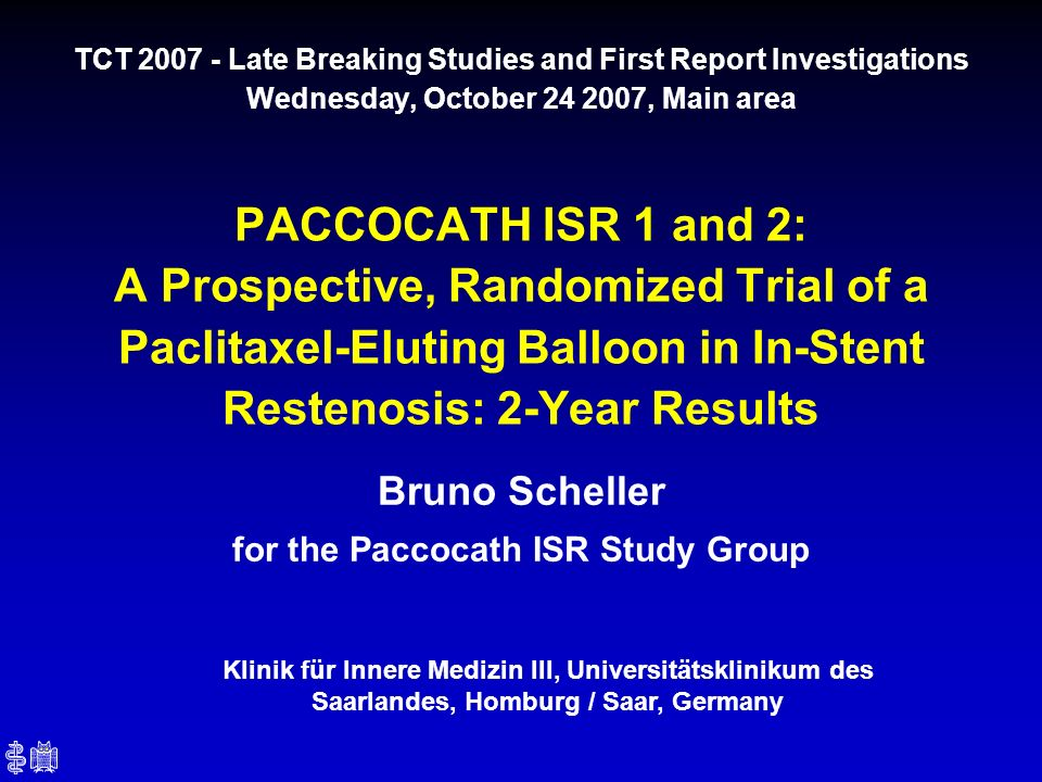 Bruno Scheller for the Paccocath ISR Study Group TCT 2007 - Late Breaking Studies and First Report Investigations Wednesday, October 24 2007, Main are