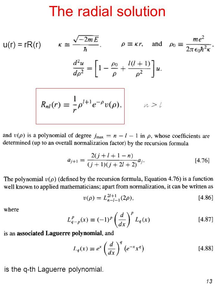 13 The radial solution u(r) = rR(r) n > l is the q-th Laguerre polynomial.