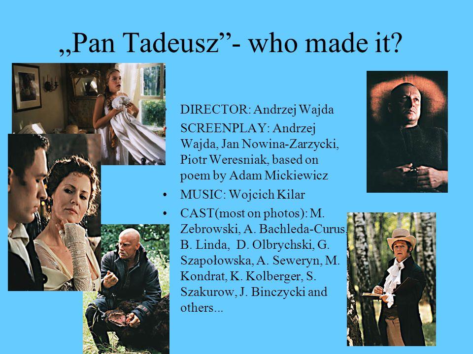 Pan Tadeusz- who made it? DIRECTOR: Andrzej Wajda SCREENPLAY: Andrzej Wajda, Jan Nowina-Zarzycki, Piotr Weresniak, based on poem by Adam Mickiewicz MU