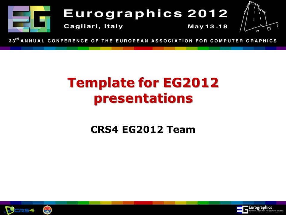 Eurographics 2012, Cagliari, Italy Template for EG2012 presentations CRS4 EG2012 Team