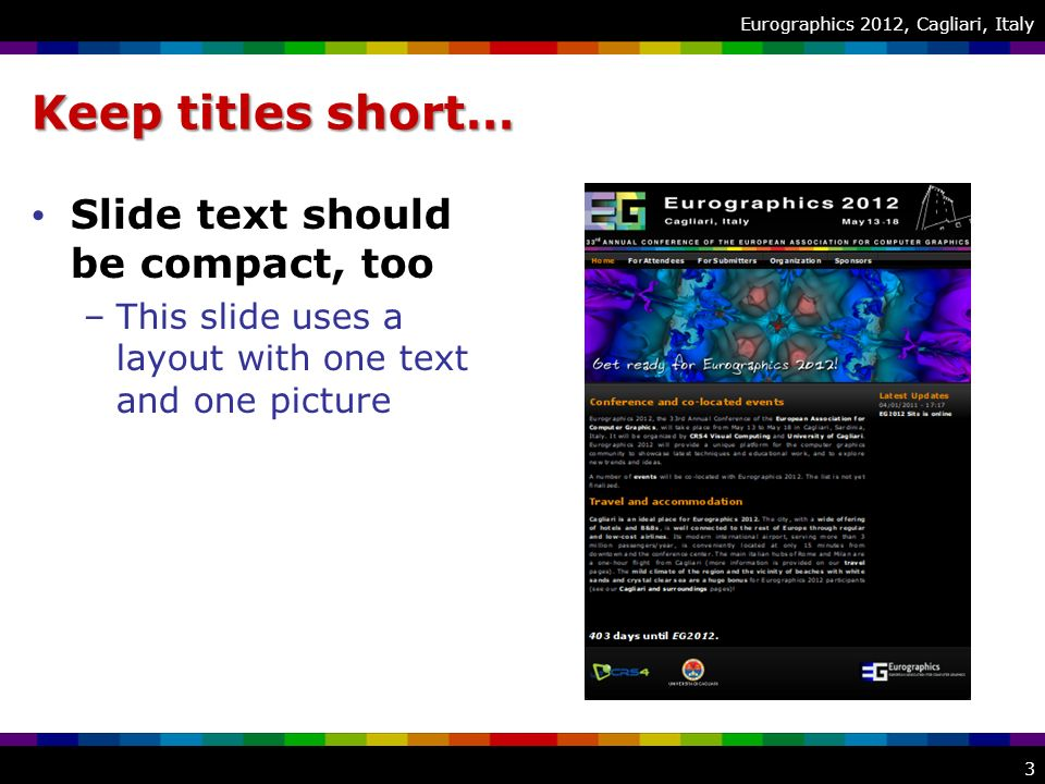 Eurographics 2012, Cagliari, Italy Keep titles short… Slide text should be compact, too –This slide uses a layout with one text and one picture 3