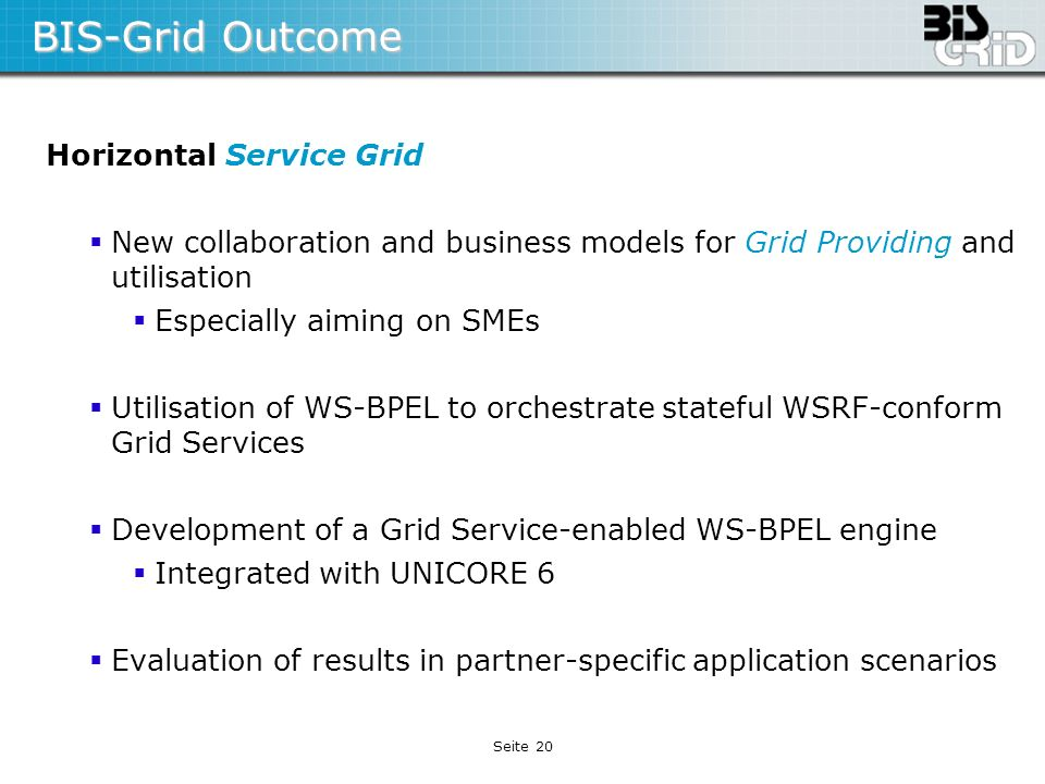 Seite 20 BIS-Grid Outcome Horizontal Service Grid New collaboration and business models for Grid Providing and utilisation Especially aiming on SMEs U