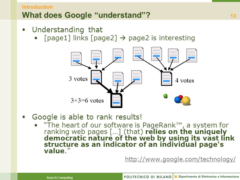 Search Computing Introduction What does Google understand? Understanding that [page1] links [page2] page2 is interesting Google is able to rank result
