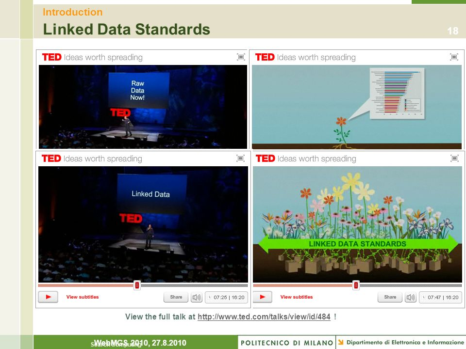 Search Computing Introduction Linked Data Standards 18 WebMGS 2010, 27.8.2010 View the full talk at http://www.ted.com/talks/view/id/484 !http://www.t