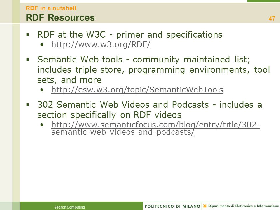 Search Computing RDF in a nutshell RDF Resources RDF at the W3C - primer and specifications http://www.w3.org/RDF/ Semantic Web tools - community main