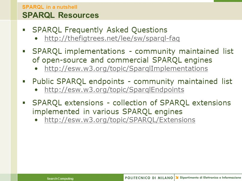 Search Computing SPARQL in a nutshell SPARQL Resources SPARQL Frequently Asked Questions http://thefigtrees.net/lee/sw/sparql-faq SPARQL implementatio
