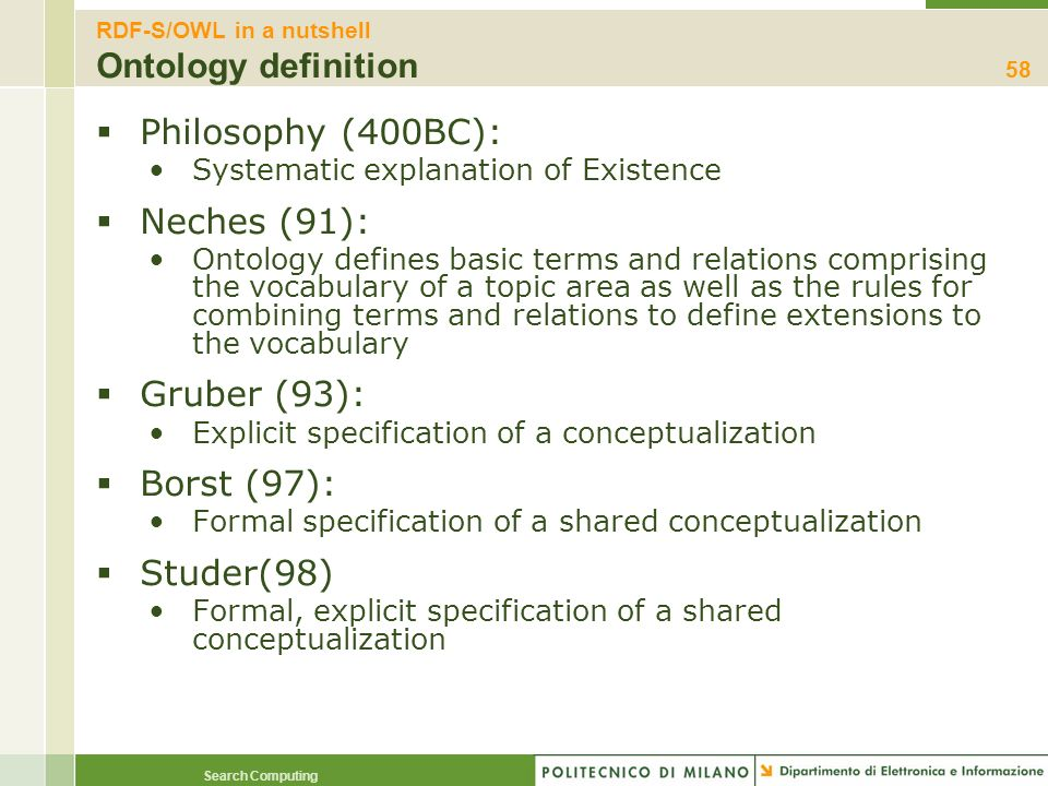 Search Computing RDF-S/OWL in a nutshell Ontology definition Philosophy (400BC): Systematic explanation of Existence Neches (91): Ontology defines bas