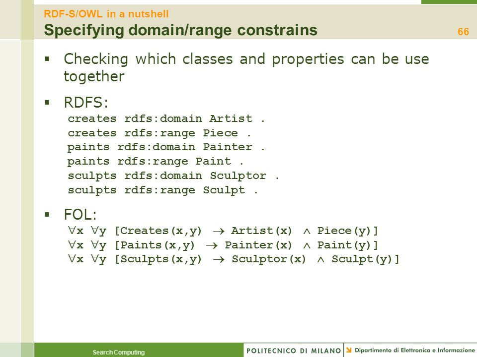 Search Computing RDF-S/OWL in a nutshell Specifying domain/range constrains Checking which classes and properties can be use together RDFS: creates rd