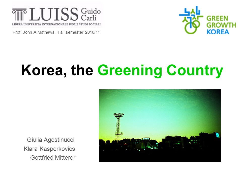 Korea, the Greening Country Giulia Agostinucci Klara Kasperkovics Gottfried Mitterer Prof.