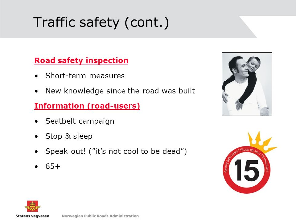 Traffic safety (cont.) Road safety inspection Short-term measures New knowledge since the road was built Information (road-users) Seatbelt campaign St