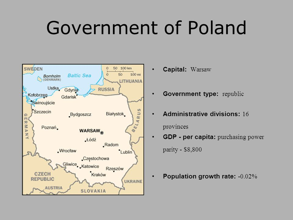 Government of Poland Capital: Warsaw Government type: republic Administrative divisions: 16 provinces GDP - per capita: purchasing power parity - $8,800 Population growth rate: -0.02%