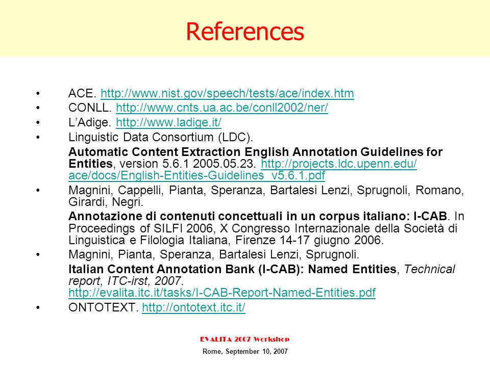 References ACE. http://www.nist.gov/speech/tests/ace/index.htmhttp://www.nist.gov/speech/tests/ace/index.htm CONLL. http://www.cnts.ua.ac.be/conll2002