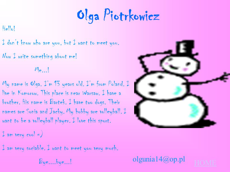 Ola Piotrowska Hello! My name is Ola Piotrowska and Im 13. Im from Poland and I live in Komorow (its near Warsaw) Ive got one younger sister Marta. Sh