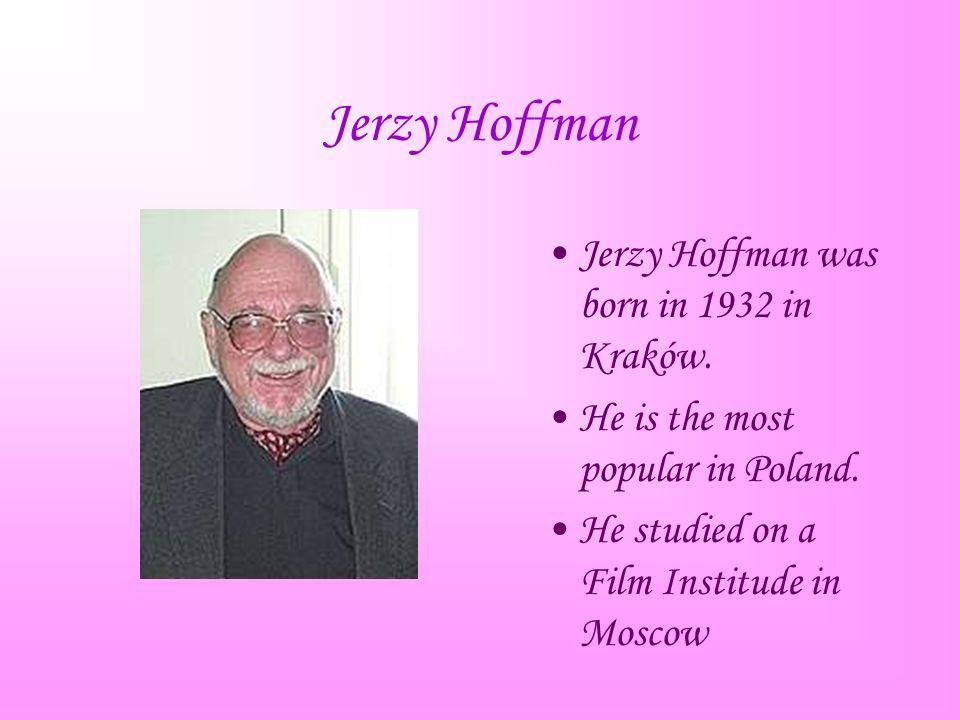Jerzy Hoffman Jerzy Hoffman was born in 1932 in Kraków.