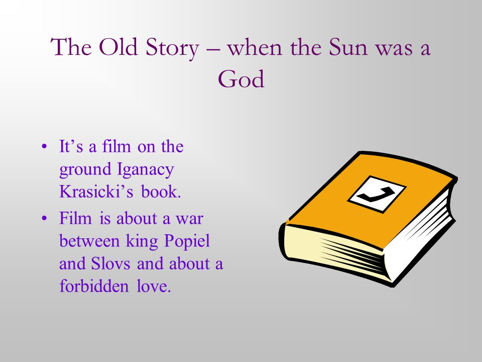 The Old Story – when the Sun was a God Its a film on the ground Iganacy Krasickis book.