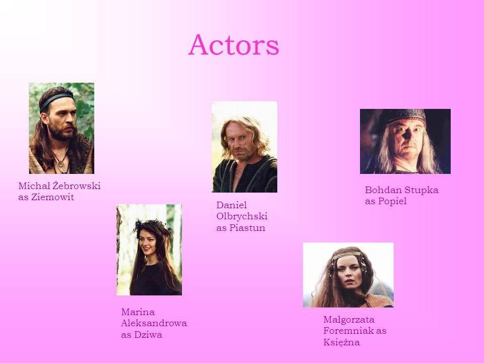 Actors Michał Żebrowski as Ziemowit Marina Aleksandrowa as Dziwa Daniel Olbrychski as Piastun Bohdan Stupka as Popiel Małgorzata Foremniak as Księżna