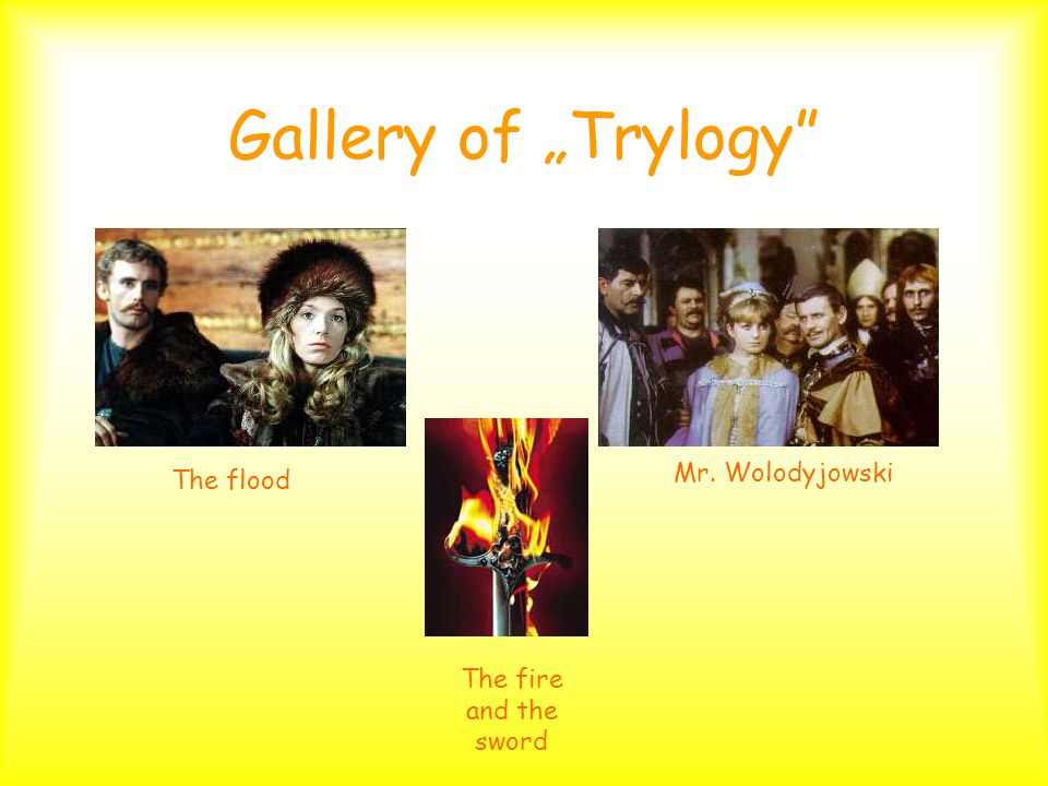 Gallery of Trylogy The flood Mr. Wolodyjowski The fire and the sword