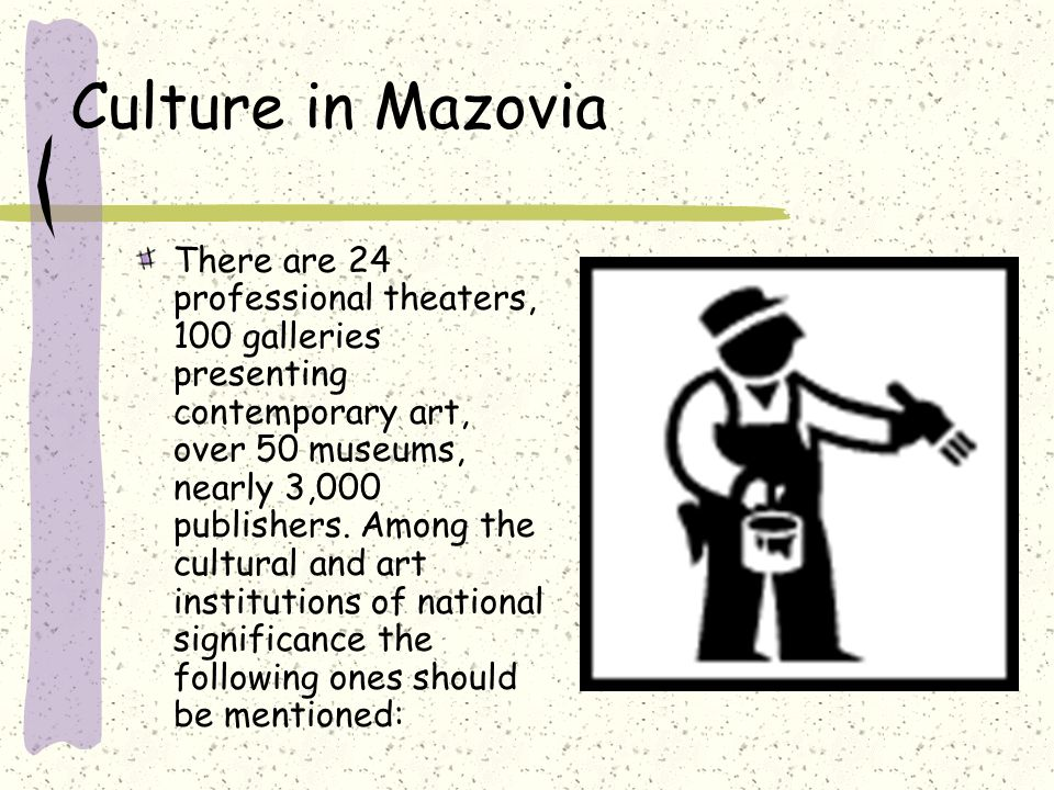 Culture in Mazovia There are 24 professional theaters, 100 galleries presenting contemporary art, over 50 museums, nearly 3,000 publishers. Among the