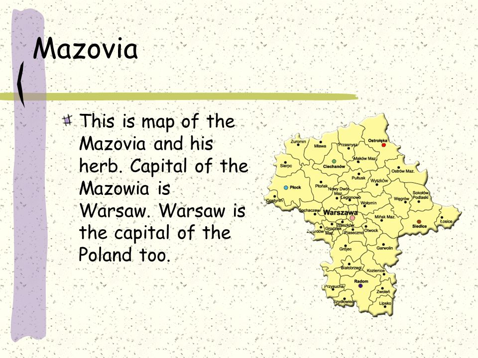 Mazovia This is map of the Mazovia and his herb. Capital of the Mazowia is Warsaw.