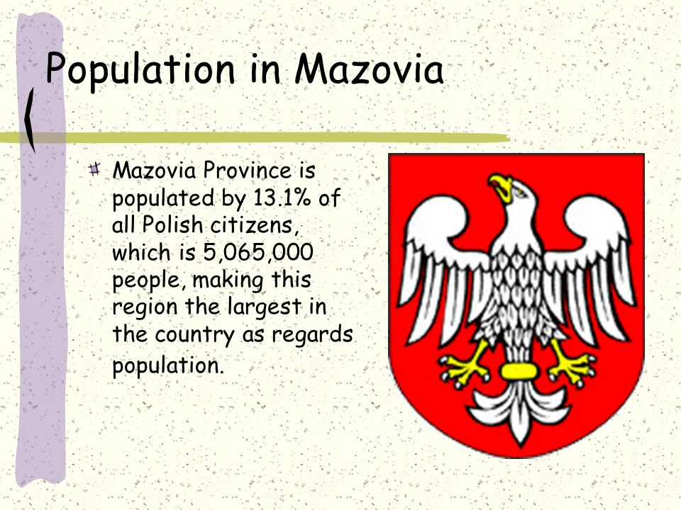 Population in Mazovia Mazovia Province is populated by 13.1% of all Polish citizens, which is 5,065,000 people, making this region the largest in the country as regards population.