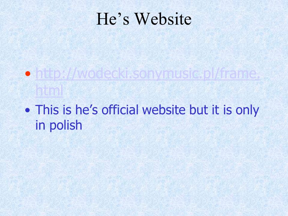 Hes Music He made very many Cds wich are very popular in Poland Hes most popular songs are Start from Bach and I whant to see the world with you