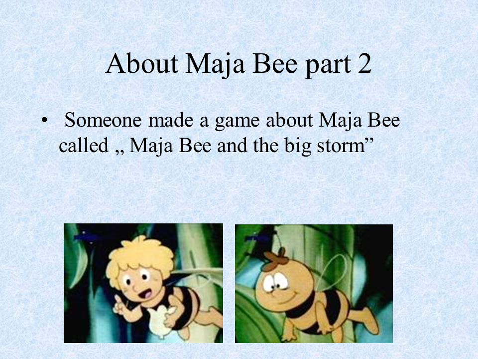 About Maja Bee Maja bee is a japaneese cartoon wich is very popular in poland
