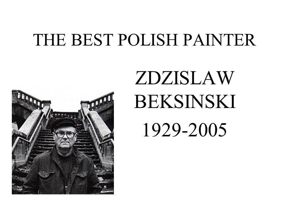 ABOUT HIM Zdzislaw Beksinski was born in Poland in the town of Sanok near the Carpathians Mountains in 1929.