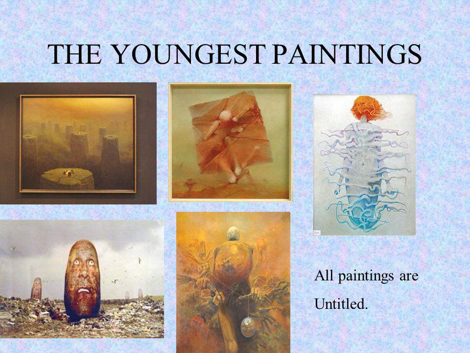 THE YOUNGEST PAINTINGS All paintings are Untitled.