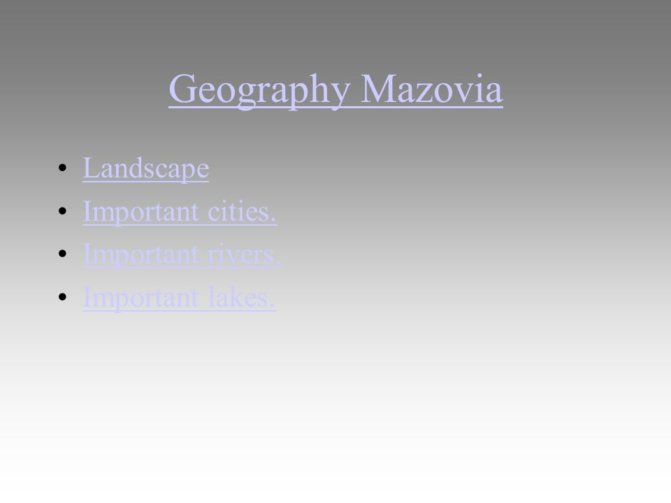 Geography Mazovia Landscape Important cities. Important rivers. Important lakes.