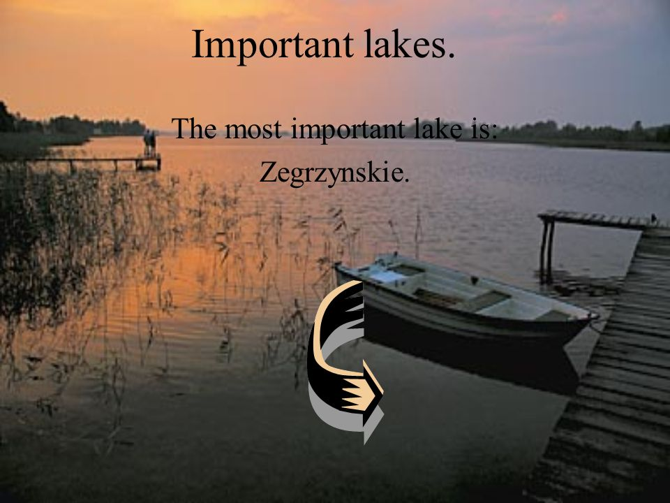 Important lakes. The most important lake is: Zegrzynskie.