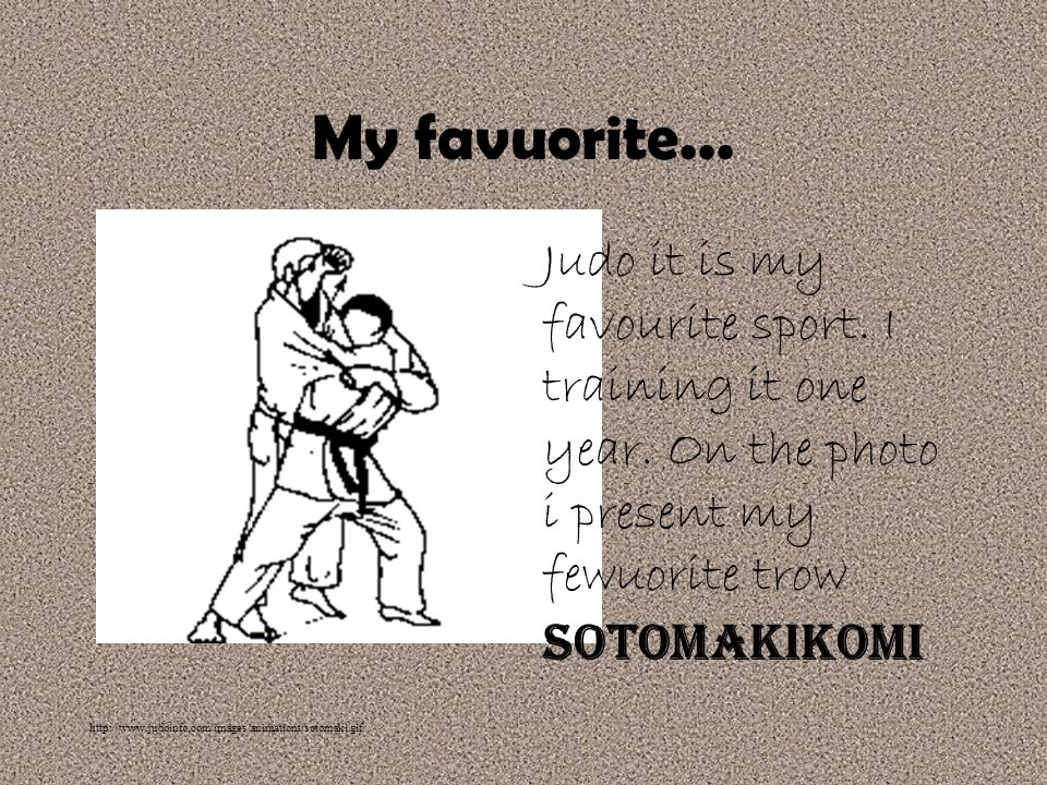My favuorite... http://www.judoinfo.com/images/animations/sotomaki.gif Judo it is my favourite sport. I training it one year. On the photo i present m