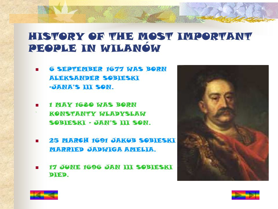 6 SEPTEMBER 1677 WAS BORN ALEKSANDER SOBIESKI –JANAS III SON. 1 MAY 1680 WAS BORN ` KONSTANTY WLADYSLAW SOBIESKI – JANS III SON. 25 MARCH 1691 JAKUB S