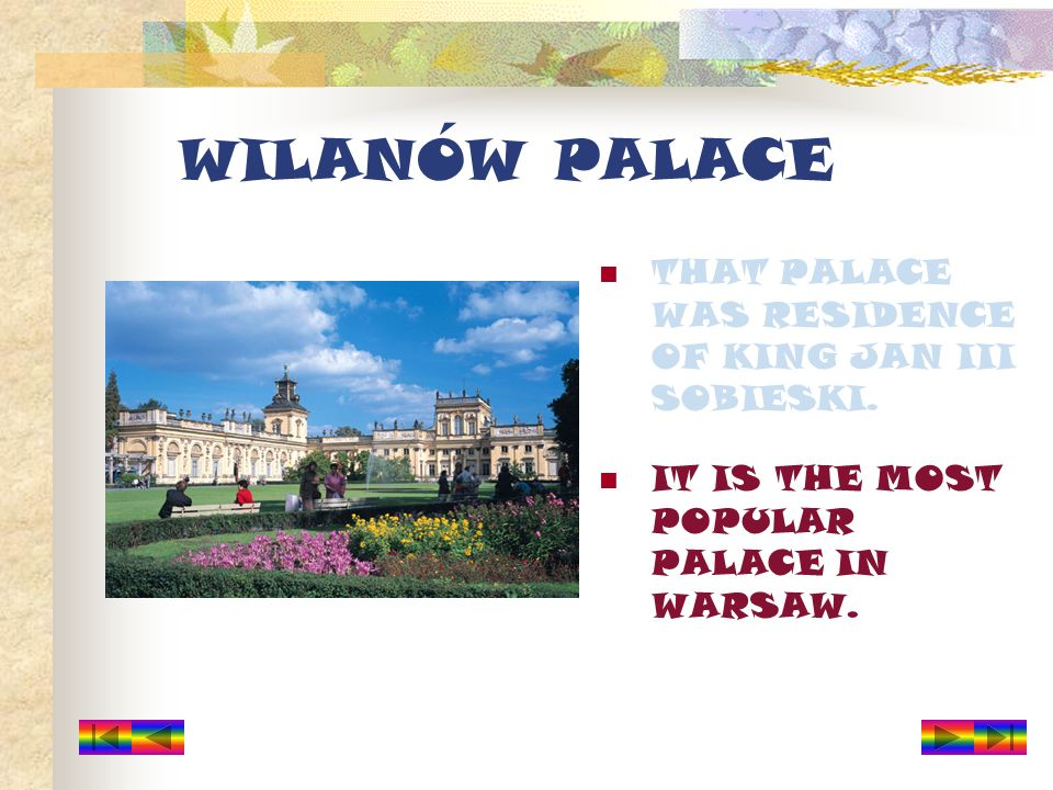 WILANÓW PALACE THAT PALACE WAS RESIDENCE OF KING JAN III SOBIESKI. IT IS THE MOST POPULAR PALACE IN WARSAW.