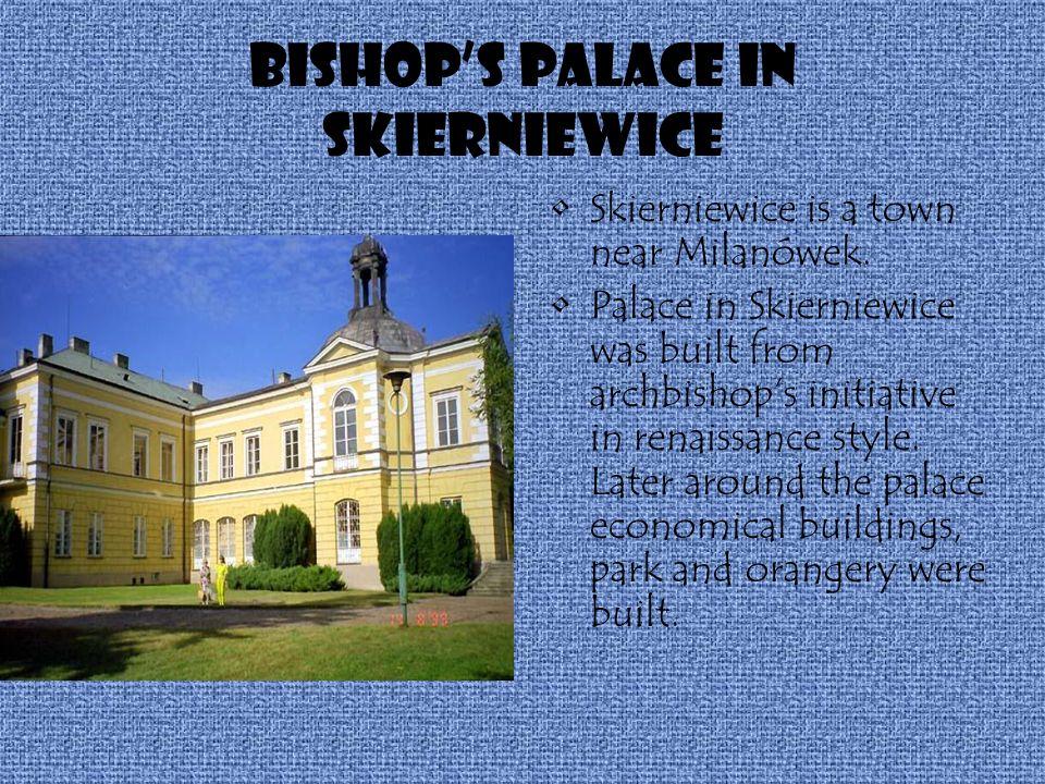 Bishops palace in Skierniewice Skierniewice is a town near Milanówek.