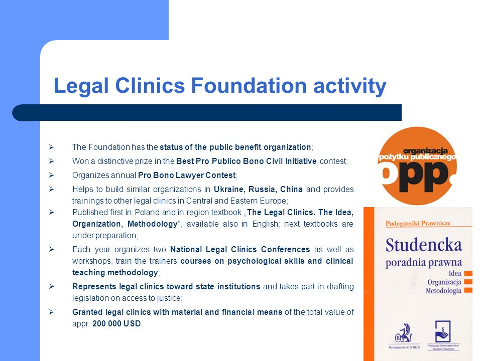 Legal Clinics Foundation activity The Foundation has the status of the public benefit organization; Won a distinctive prize in the Best Pro Publico Bo