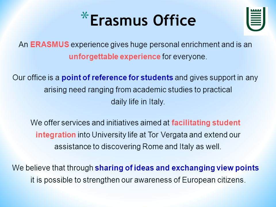 An ERASMUS experience gives huge personal enrichment and is an unforgettable experience for everyone.