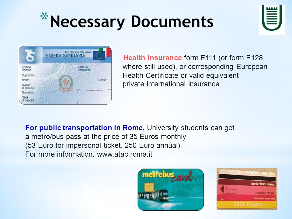 Health Insurance form E111 (or form E128 where still used), or corresponding European Health Certificate or valid equivalent private international insurance.