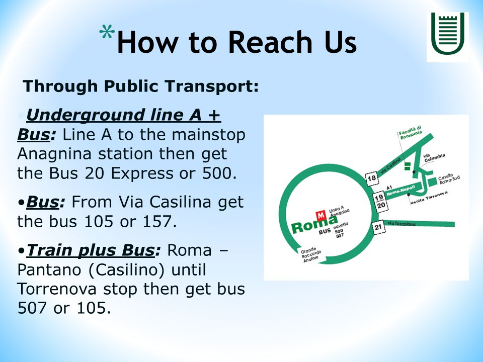 Through Public Transport: Underground line A + Bus: Line A to the mainstop Anagnina station then get the Bus 20 Express or 500. Bus: From Via Casilina