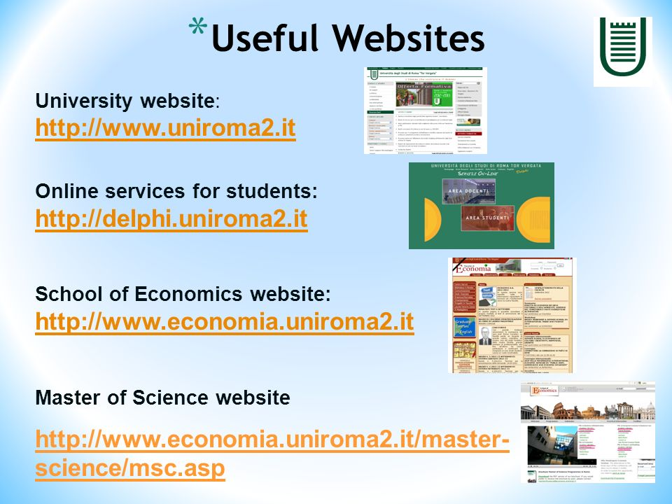 University website: http://www.uniroma2.it http://www.uniroma2.it Online services for students: http://delphi.uniroma2.it School of Economics website: