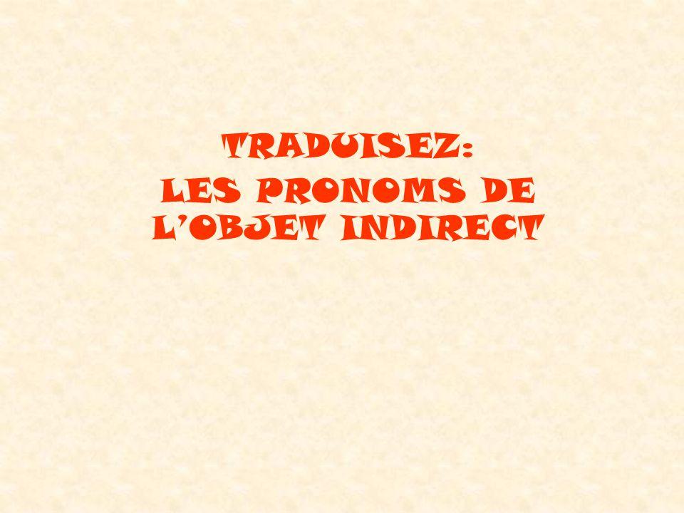 TRADUISEZ: LES PRONOMS DE LOBJET INDIRECT