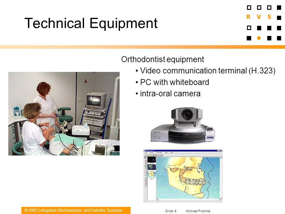© 2002 Lehrgebiet Rechnernetze und Verteilte Systeme Slide 5 Michael Fromme Technical Equipment Orthodontist equipment Video communication terminal (H
